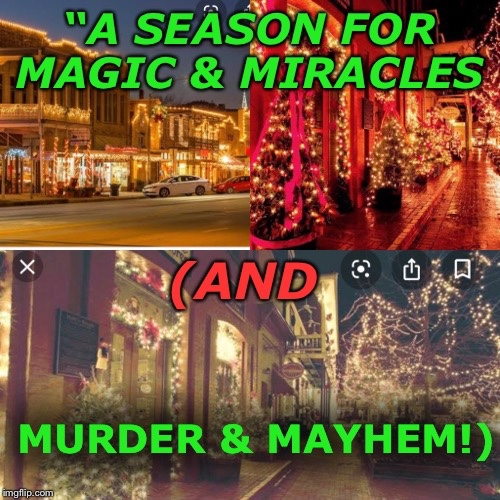 """A Season For Magic & Miracles & …Murder & Mayhem"""