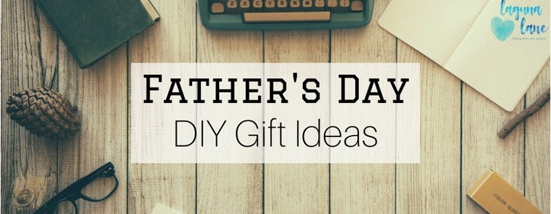 father s day diy gift ideas create a keepsake gift laguna lane