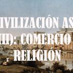 La civilización asiria (III) Comercio y religión