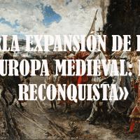 La expansión de la Europa medieval: la Reconquista