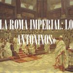 La Roma imperial: los antoninos