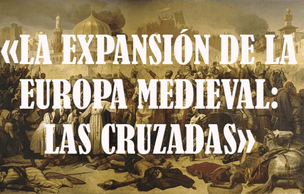 La expansión de la Europa medieval: las Cruzadas