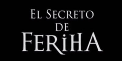 El Secreto de Feriha, la primera impresión