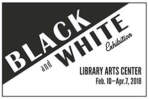 The Black + White Exhibit is ON DISPLAY: Feb. 10 – Apr. 7, 2018