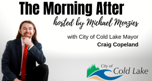 The Morning After with the City of Cold Lake Mayor Craig Copeland