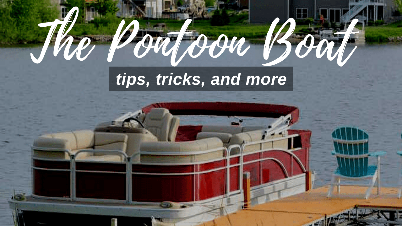 top pontoon boat tips tricks and more