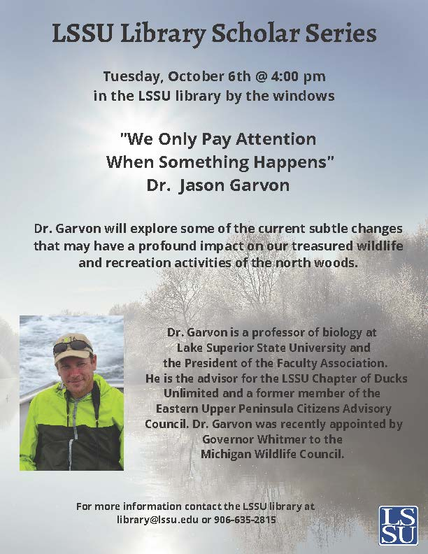 "LSSU Library Scholar Series: Dr. Jason Garvon, ""We Only Pay Attention When Something Happens"""