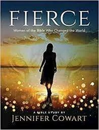 Fierce - Women of the Bible Who Changed the World by Jennifer Cowart