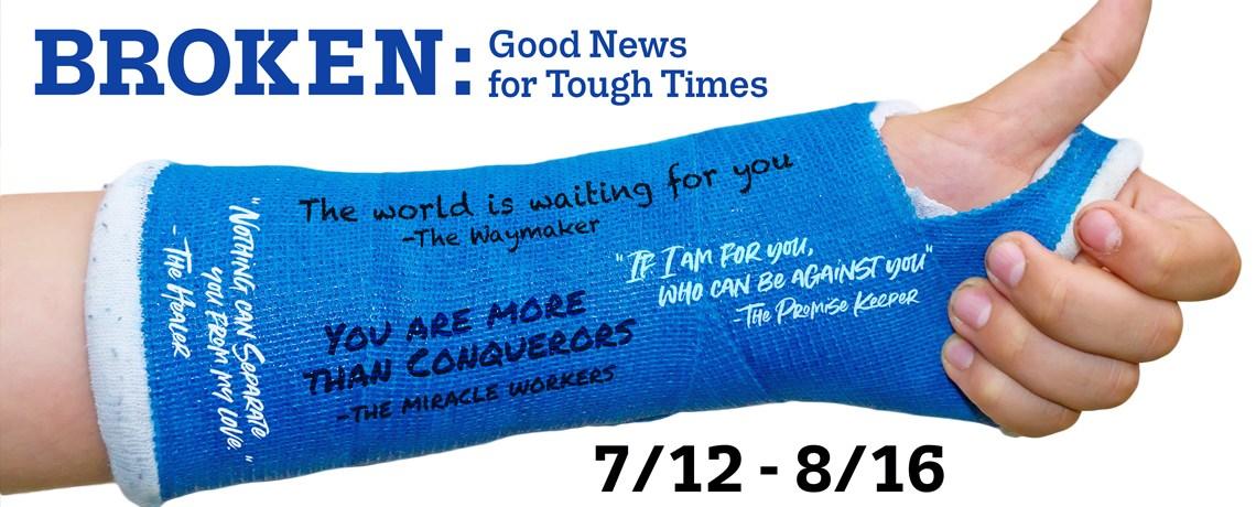 Broken…Good News for Tough Times