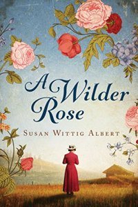 A Wilder Rose Susan Wittig Albert