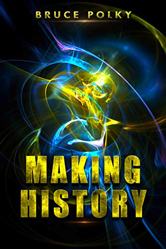 Book Review: Making History, a science fiction novel by Bruce Polky