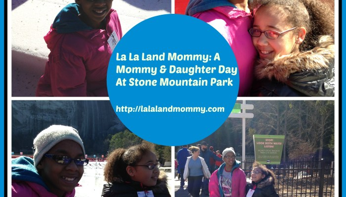 A Mommy & Daughter Day At Stone Mountain Park