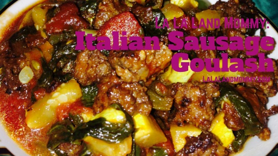 La La Land Mommy: Italian Sausage Goulash