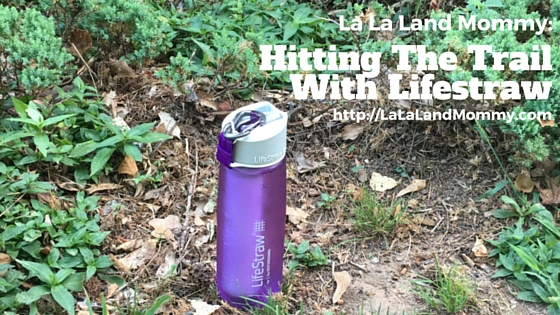 La La Land Mommy: Hitting The Trail With Lifestraw