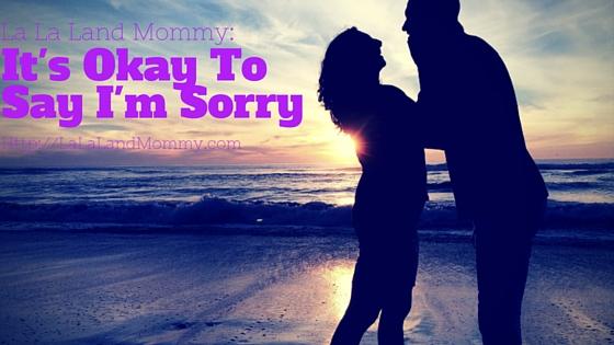 It's Okay To Say I'm Sorry