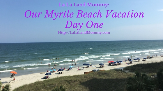 Our Myrtle Beach Vacation (Day One)