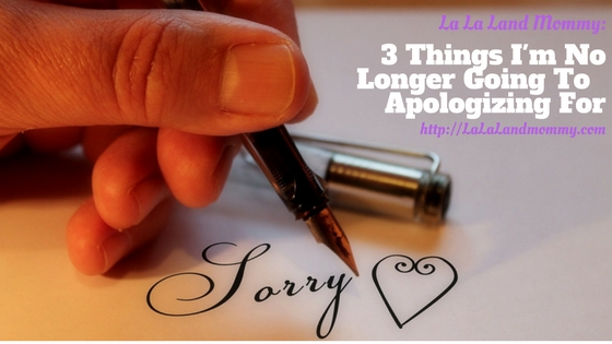 5 Things I'm No Longer Going To  Apologizing For