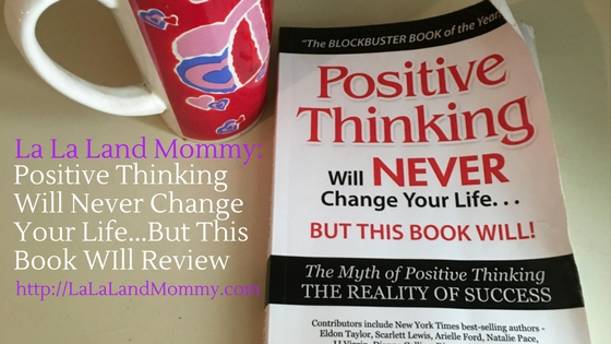Positive Thinking Will Never Change Your Life...But This Book Will Review