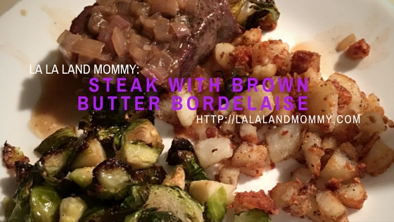 La La Land Mommy: Steak With Brown Butter Bordelaise