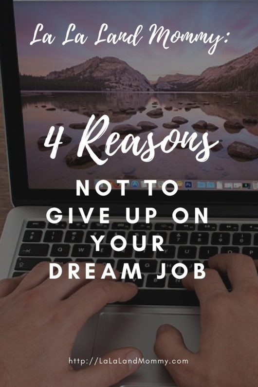 La La Land Mommy: 4 Reasons Not To Give Up On Your Dream Job