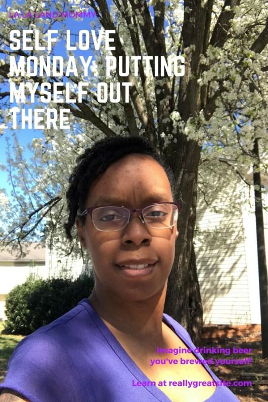 La La Land Mommy: Self Love Monday: Putting Myself Out There