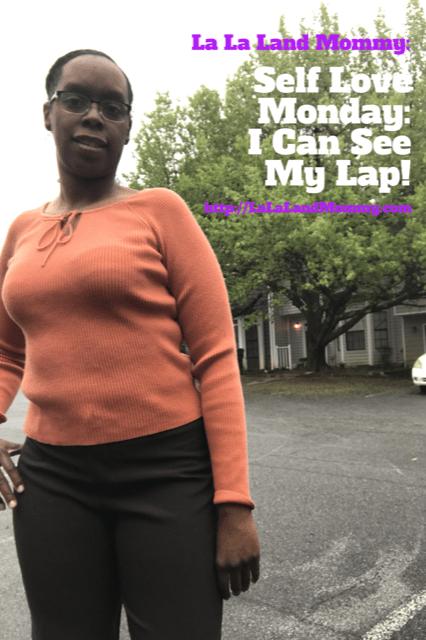 La La Land Mommy: Self Love Monday: I Can See My Lap!
