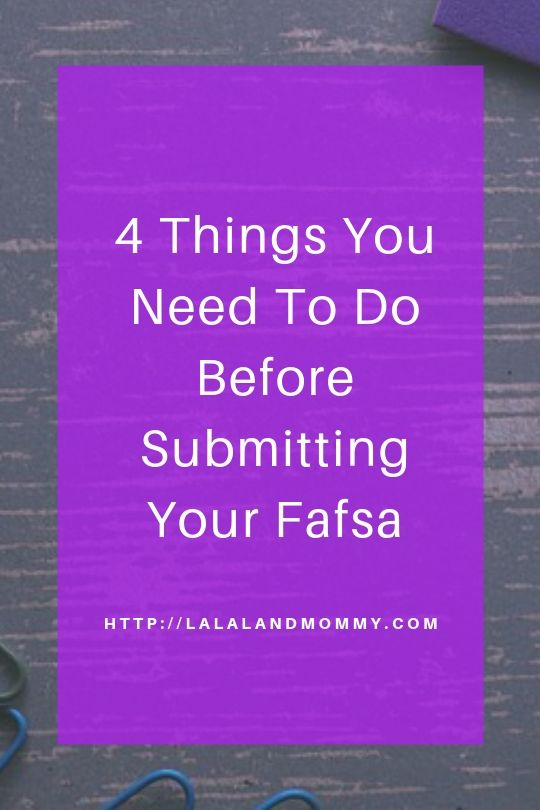 La La Land Mommy: 4 Things You Need To Do Before Submitting Your Fafsa