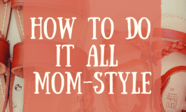 How to do it all - Mom-Style