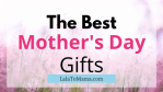 Best Mothers Day gifts