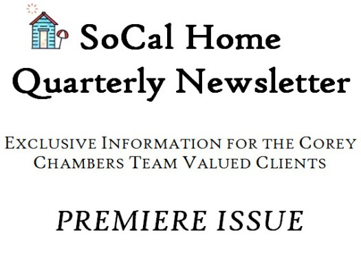 SoCal Home Quarterly Newsletter - Exclusive Information for the Corey Chambers Team Valued Clients - Premiere Issue
