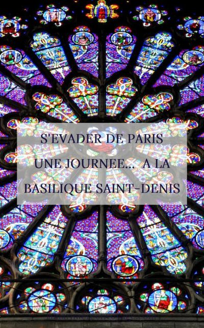 Visiter la Basilique Saint Denis pour s'évader de Paris une journée