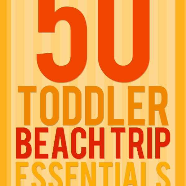 50 Toddler Beach Trip Essentials Packing List