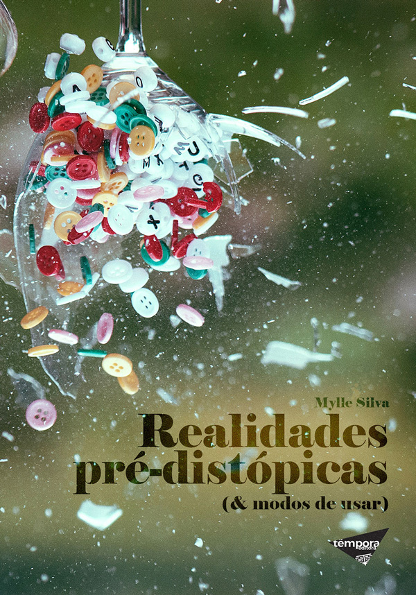 Realidades pré-distópicas (& modos de usar) Mylle Silva