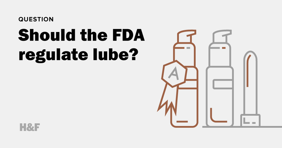 Should the Food and Drug Administration regulate lube