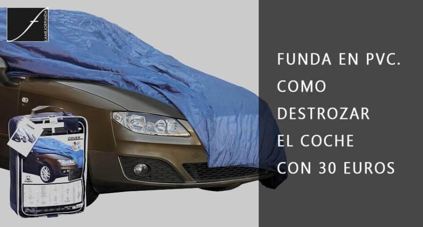 Funda en PVC. Como destrozar el coche con 30 euros