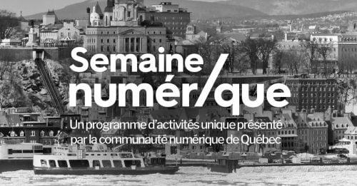 La semaine numérique de Québec – 1er au 9 avril 2017