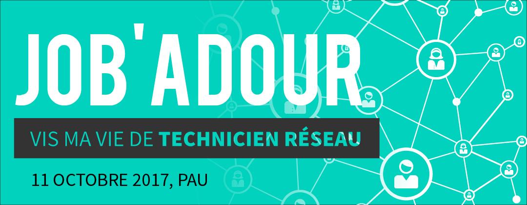 Job'Adour #2 : Vis ma vie de technicien réseaux – 11 octobre 2017