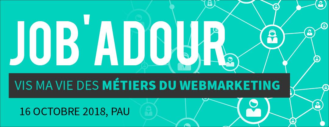 Job'Adour #4 : Vis ma vie des métiers du webmarketing – 16 octobre 2018