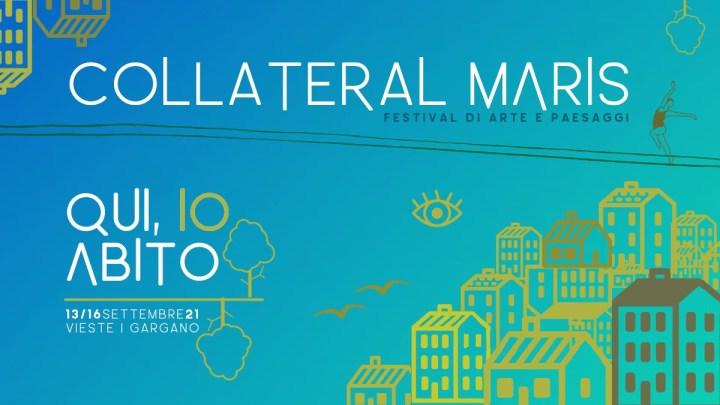 """""""Qui, io Abito"""": a Settembre l'edizione 2021 di Collateral Maris, il Festival di Arti e Paesaggi a Vieste"""