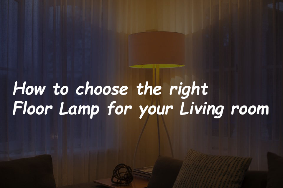 right floor lamp for your living room