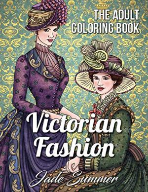 Victorian Fashion: An Adult Coloring Book with Women's Fashion, Floral Dresses, and Historical Portraits for Relaxation