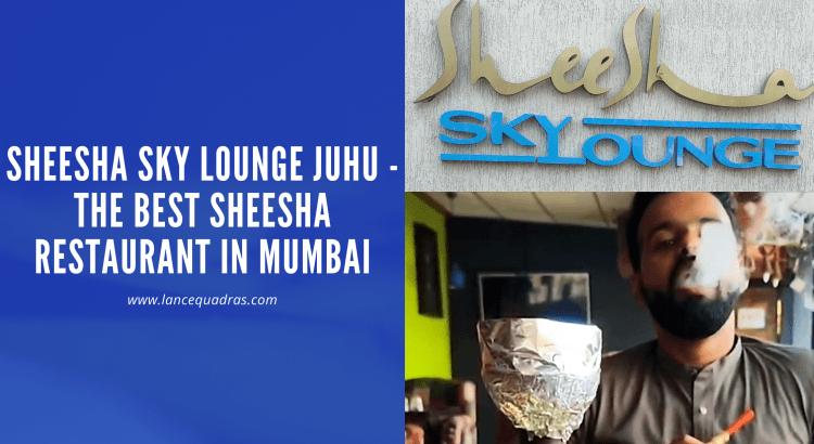 Sheesha Sky Lounge Juhu - The best sheesha restaurant in Mumbai