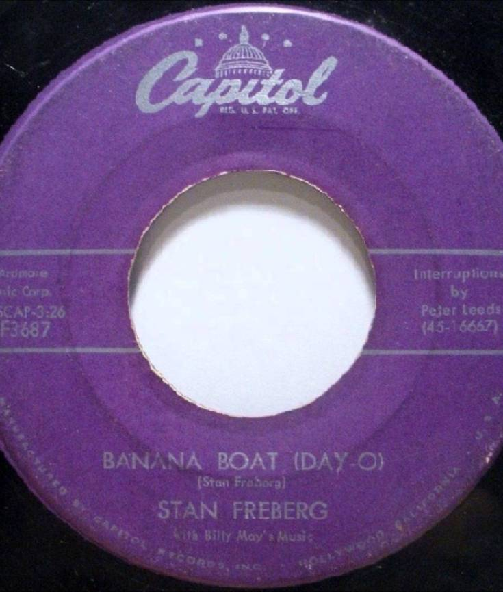 Stan Freberg Banana Boat (DAY-O) is a parody of the original Banana Boat song. Thanks to Fred Heumann for the find.