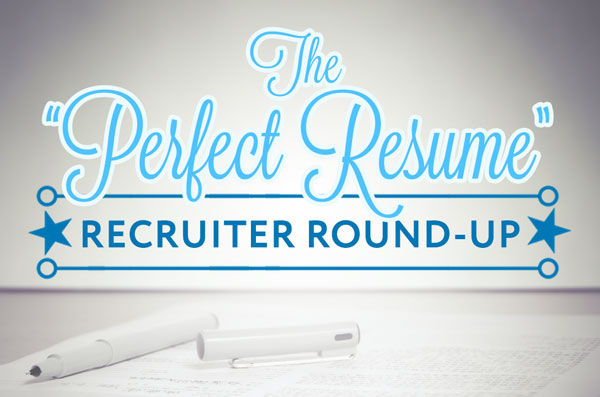 "Resume Writing Tips for Today – ""The Perfect Resume Template"" Finale: Expert Recruiter Round-up"