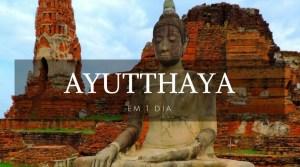 Ayutthaya em 1 dia - Ayutthaya - Tailândia - Landing page - Viagem dos Tsuge - Next Stop Japão - Vida de Tsuge - VDT
