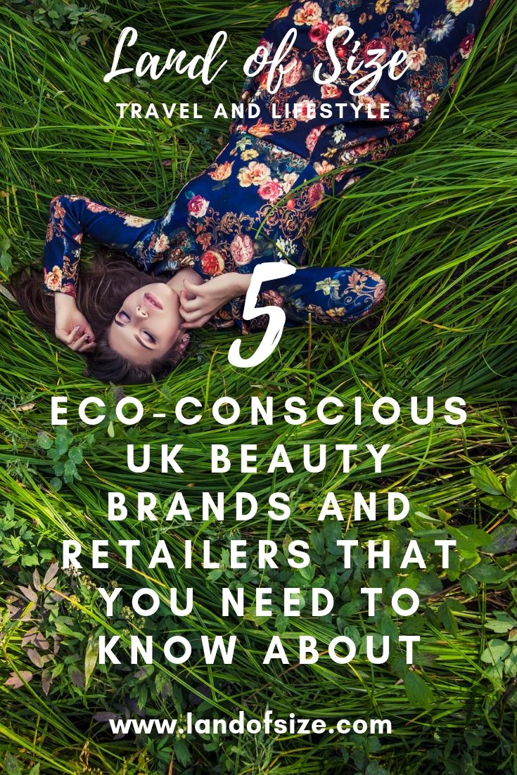 5 eco-conscious UK beauty brands and retailers that you need to know about