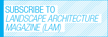 Subscribe to Landscape Architecture Magazine (LAM)