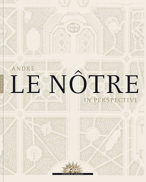 Book Review: André Le Nôtre in Perspective: Edited by Patricia Bouchenot-Déchin and Georges Farhat