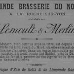 Grande Brasserie du Nord à La Roche-sur-Yon. Lemoult & Merlin. La Maison, bien connue sous ce titre, est depuis 1888 transférée au Boulevard du Nord, où elle existait depuis une dizaine d'années, dans un vaste immeuble entièrement construit à neuf, route des Sables, près de la Gare du Chemin de fer et à proximité des lignes de la Rochelle et des Sables-d'Olonne.  Fabrique d'Eau de Seltz & de Limonade Gazeuse