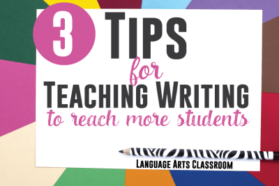3 Tips for Teaching Writing To Reach More Students